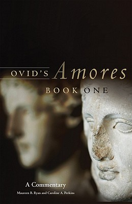Ovid's Amores, Book One By Ryan, Maureen B./ Perkins, Caroline A.