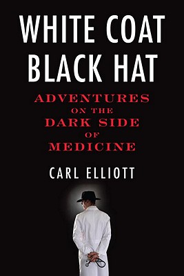 White Coat, Black Hat By Elliott, Carl